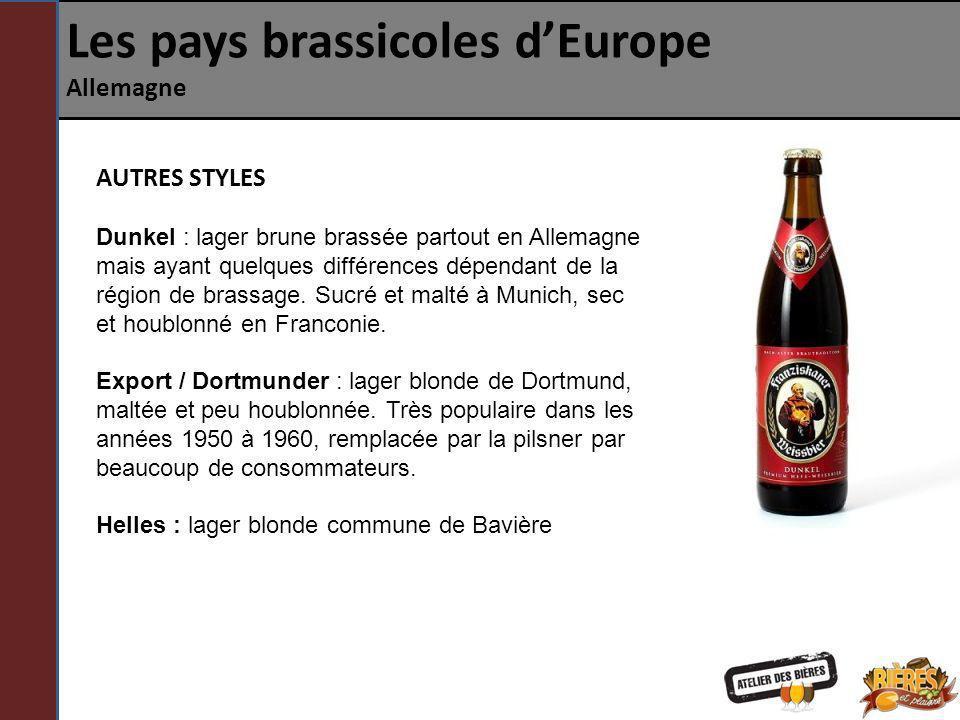 Les pays brassicoles dEurope Allemagne AUTRES STYLES Dunkel : lager brune brassée partout en Allemagne mais ayant quelques différences dépendant de la