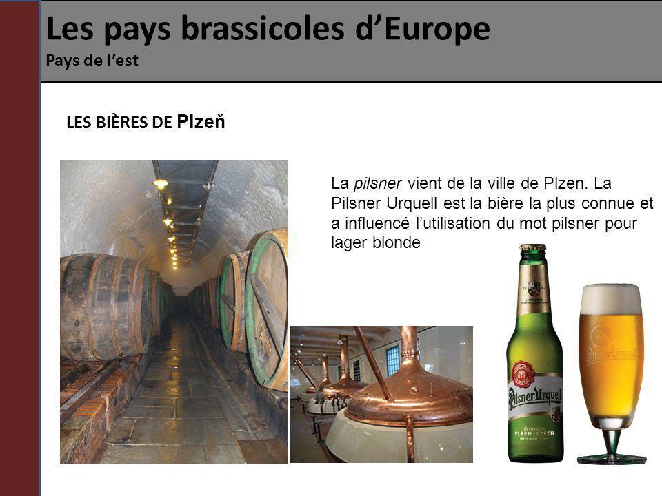 Les pays brassicoles dEurope Pays de lest LES BIÈRES DE Plzeň La pilsner vient de la ville de Plzen. La Pilsner Urquell est la bière la plus connue et