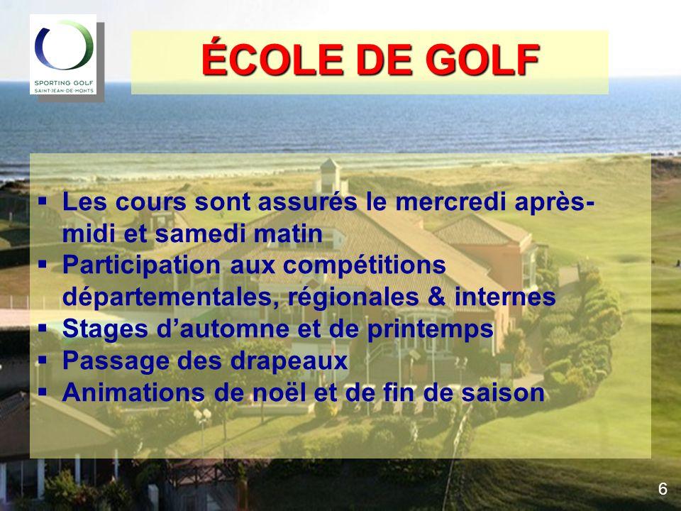 ÉCOLE DE GOLF Les cours sont assurés le mercredi après- midi et samedi matin Participation aux compétitions départementales, régionales & internes Sta