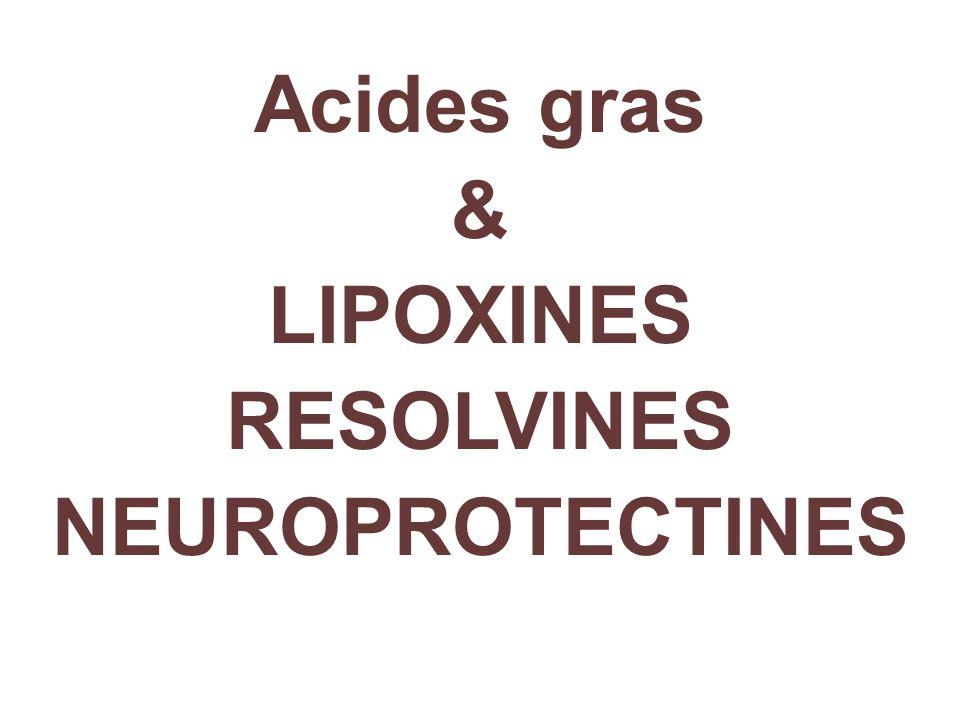 Acides gras & LIPOXINES RESOLVINES NEUROPROTECTINES