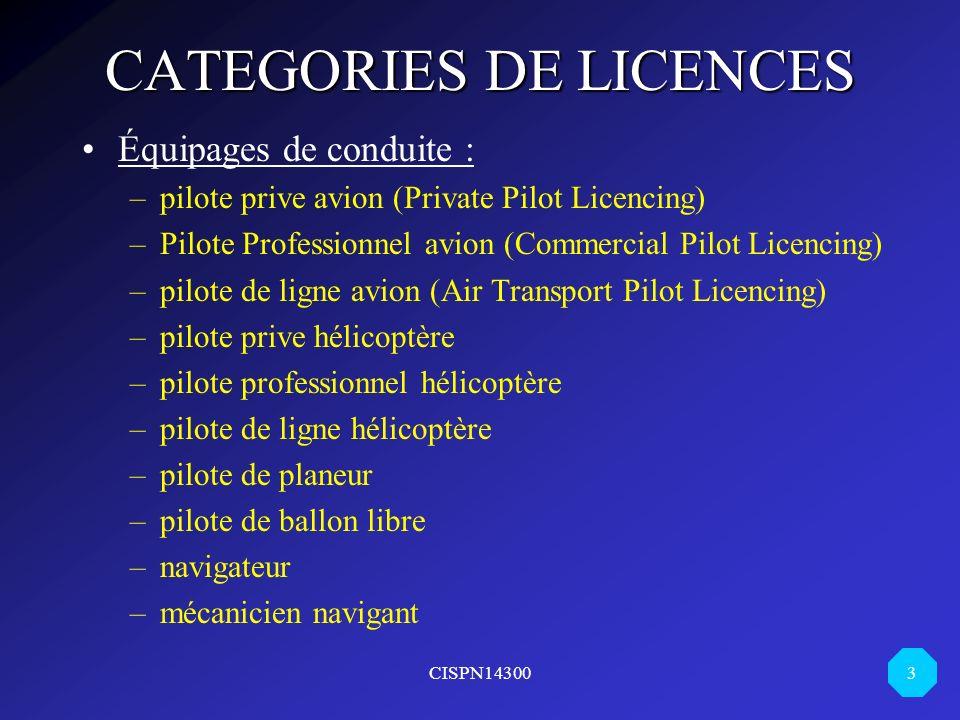 CISPN14300 3 CATEGORIES DE LICENCES Équipages de conduite : –pilote prive avion (Private Pilot Licencing) –Pilote Professionnel avion (Commercial Pilo