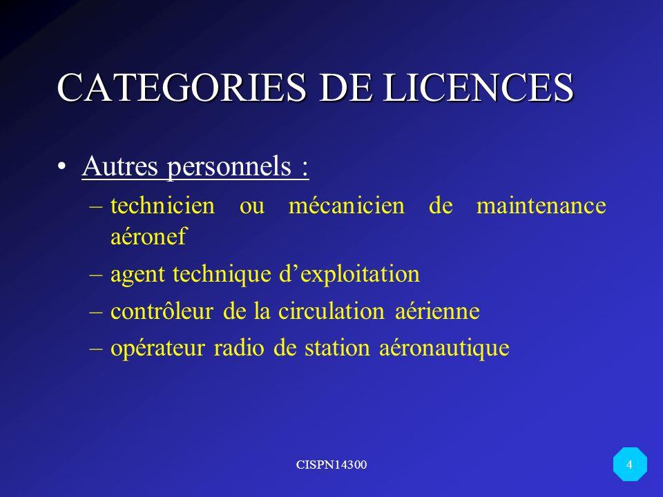 CISPN14300 4 CATEGORIES DE LICENCES Autres personnels : –technicien ou mécanicien de maintenance aéronef –agent technique dexploitation –contrôleur de