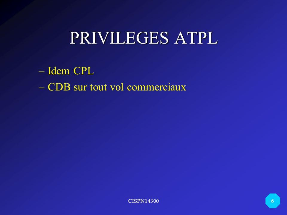 CISPN14300 6 PRIVILEGES ATPL –Idem CPL –CDB sur tout vol commerciaux