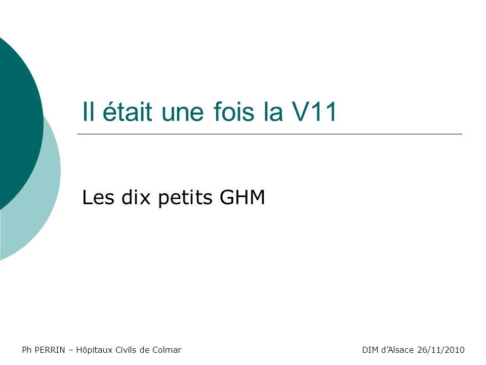 Ph PERRIN – Hôpitaux Civils de ColmarDIM dAlsace 26/11/2010 Il était une fois la V11 Les dix petits GHM