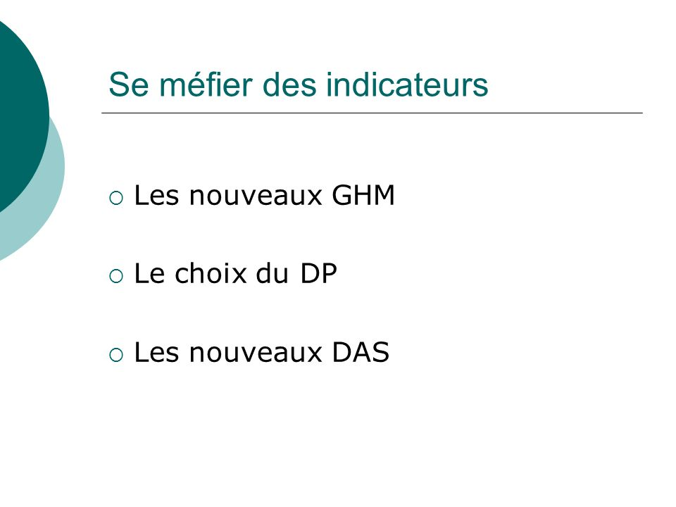 Se méfier des indicateurs Les nouveaux GHM Le choix du DP Les nouveaux DAS