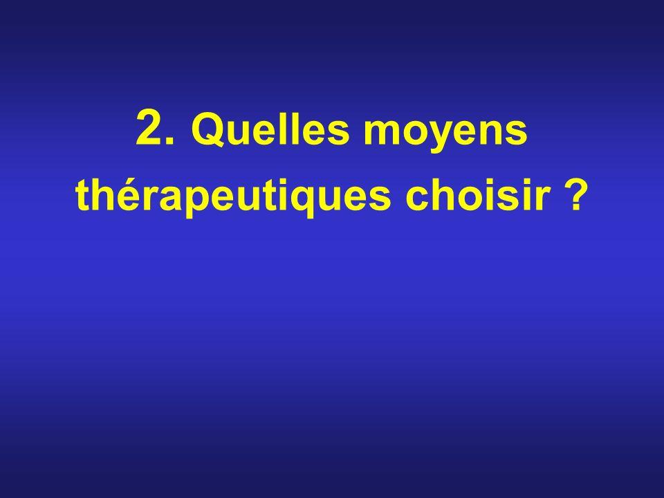 2. Quelles moyens thérapeutiques choisir ?