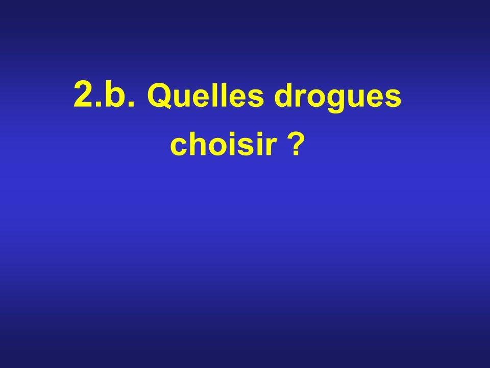 2.b. Quelles drogues choisir ?