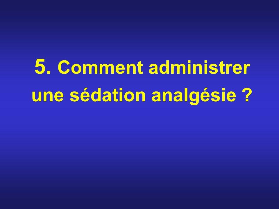 5. Comment administrer une sédation analgésie ?