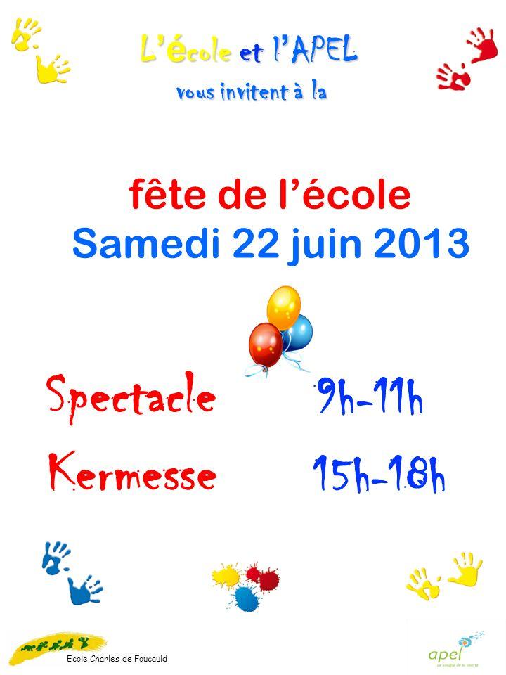 Ecole Charles de Foucauld Spectacle 9h-11h Kermesse 15h-18h fête de lécole Samedi 22 juin 2013 L é cole et l APEL vous invitent à la vous invitent à l