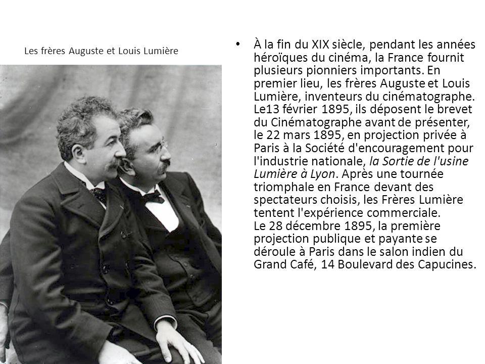 Les frères Auguste et Louis Lumière À la fin du XIX siècle, pendant les années héroïques du cinéma, la France fournit plusieurs pionniers importants.