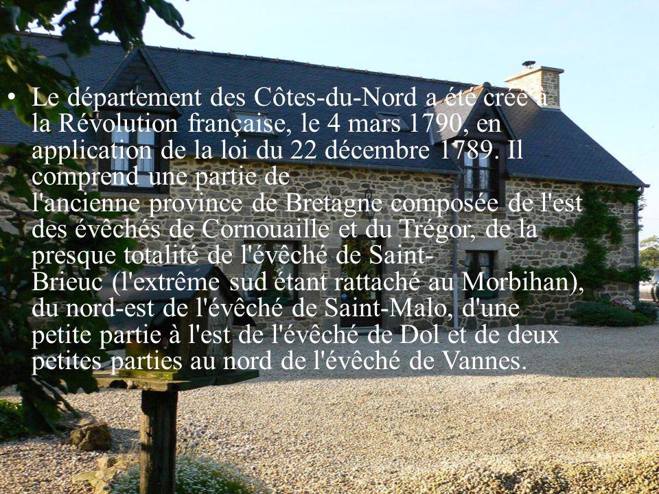 Le département des Côtes-du-Nord a été créé à la Révolution française, le 4 mars 1790, en application de la loi du 22 décembre 1789. Il comprend une p