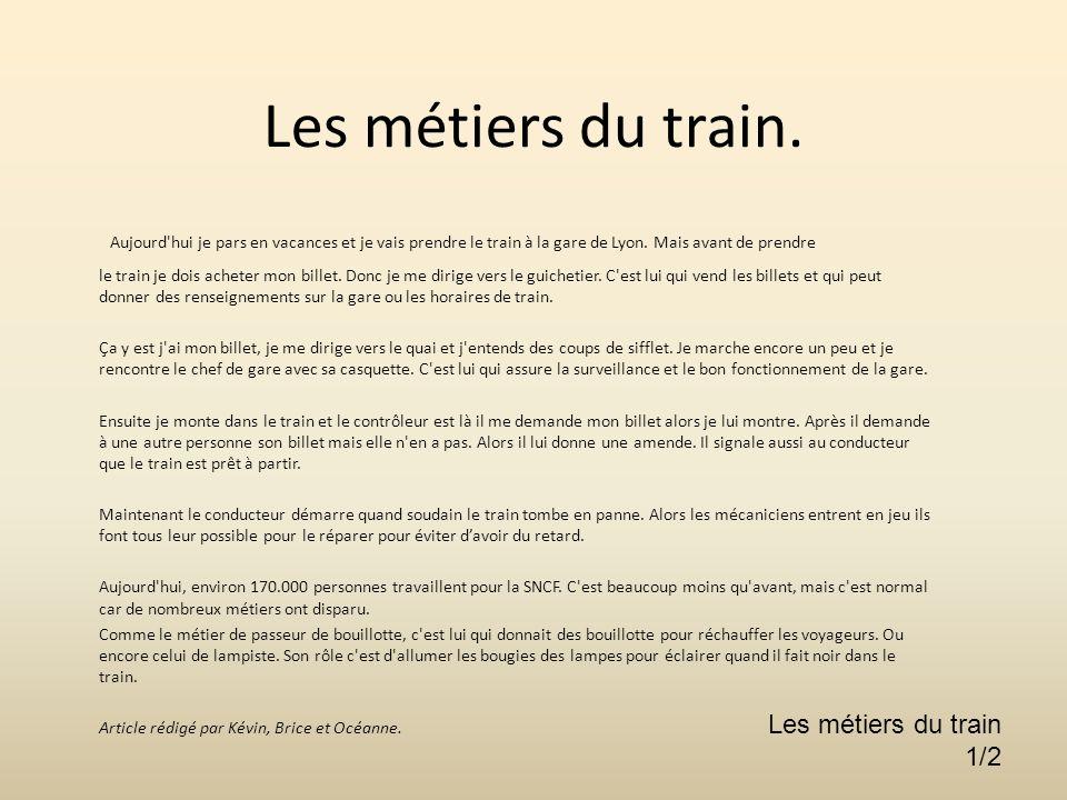 Les métiers du train. Aujourd'hui je pars en vacances et je vais prendre le train à la gare de Lyon. Mais avant de prendre le train je dois acheter mo