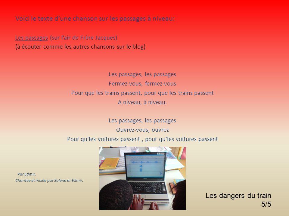 Voici le texte dune chanson sur les passages à niveau: Les passages (sur lair de Frère Jacques) (à écouter comme les autres chansons sur le blog) Les