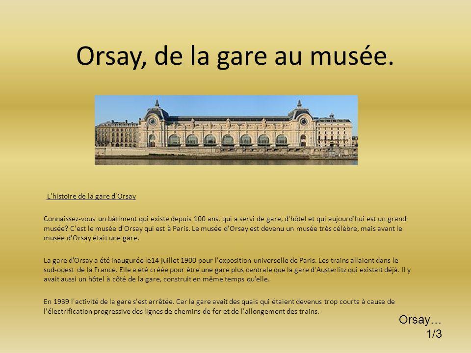 Orsay, de la gare au musée. L'histoire de la gare d'Orsay Connaissez-vous un bâtiment qui existe depuis 100 ans, qui a servi de gare, d'hôtel et qui a