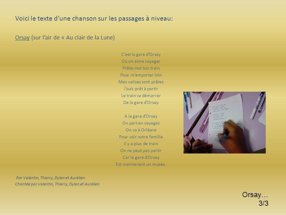 Voici le texte dune chanson sur les passages à niveau: Orsay (sur lair de « Au clair de la Lune) Cest la gare dOrsay Où on aime voyager Prête-moi ton
