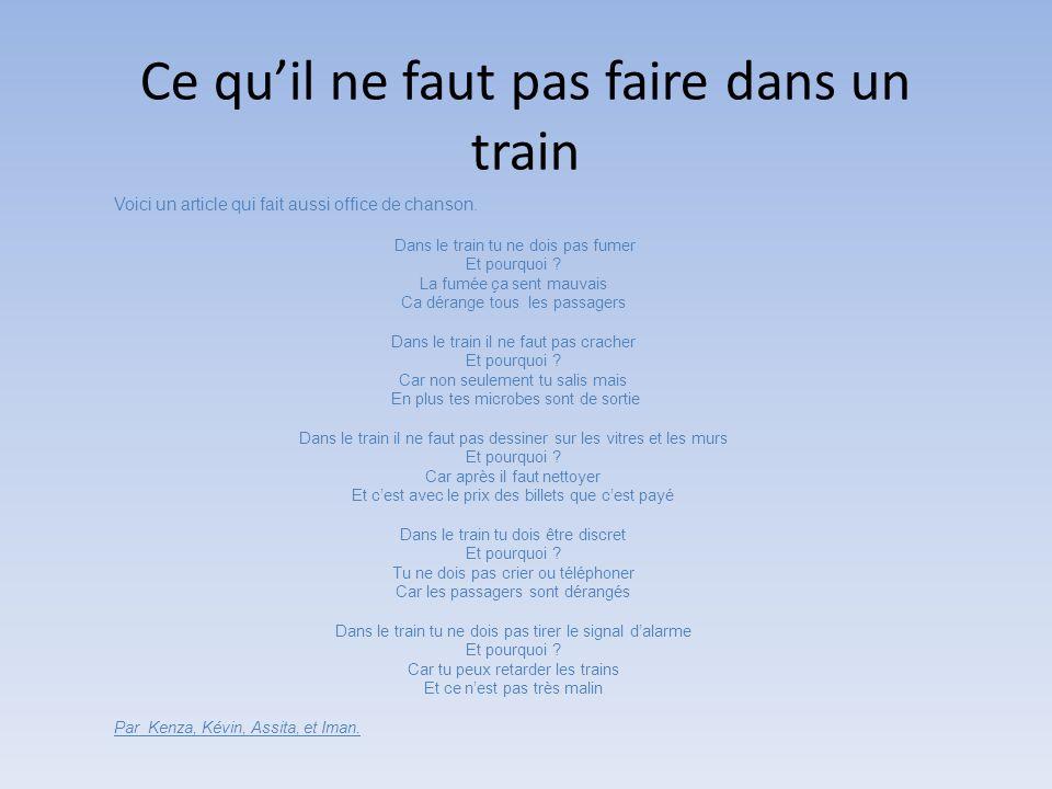 Ce quil ne faut pas faire dans un train Voici un article qui fait aussi office de chanson. Dans le train tu ne dois pas fumer Et pourquoi ? La fumée ç