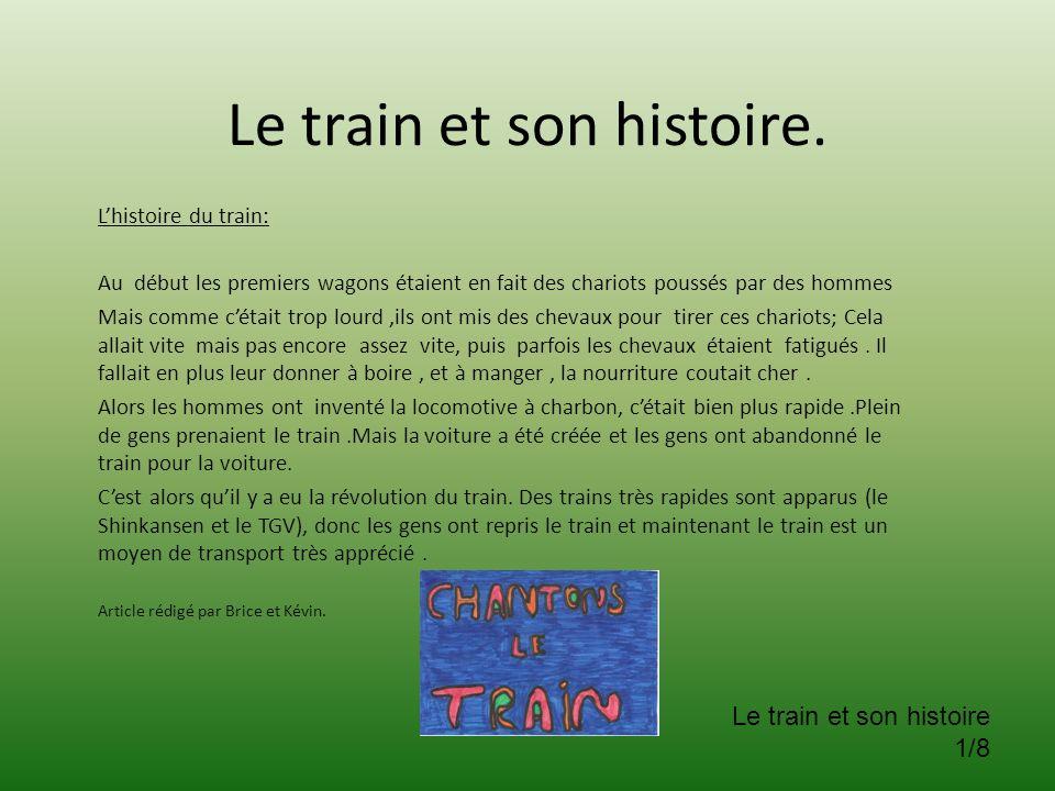 Le train et son histoire. Lhistoire du train: Au début les premiers wagons étaient en fait des chariots poussés par des hommes Mais comme cétait trop
