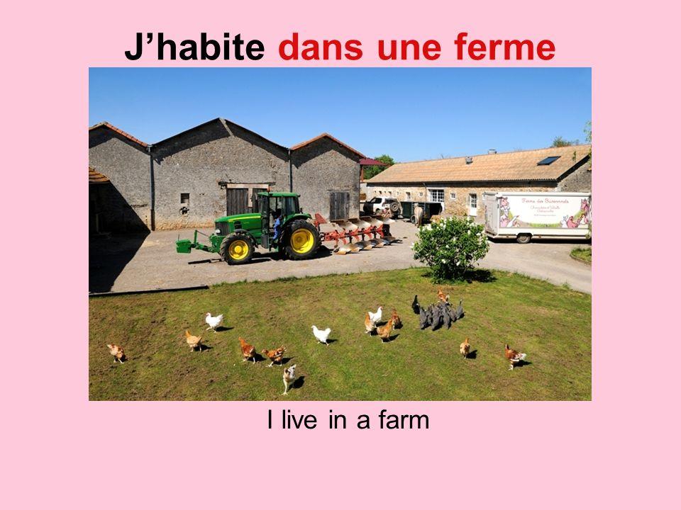 Jhabite dans une ferme I live in a farm