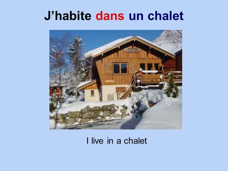 Jhabite dans un chalet I live in a chalet