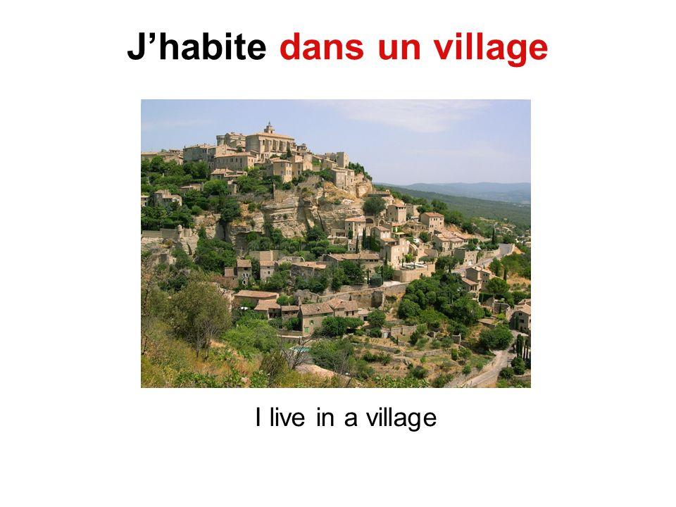 Jhabite dans un village I live in a village