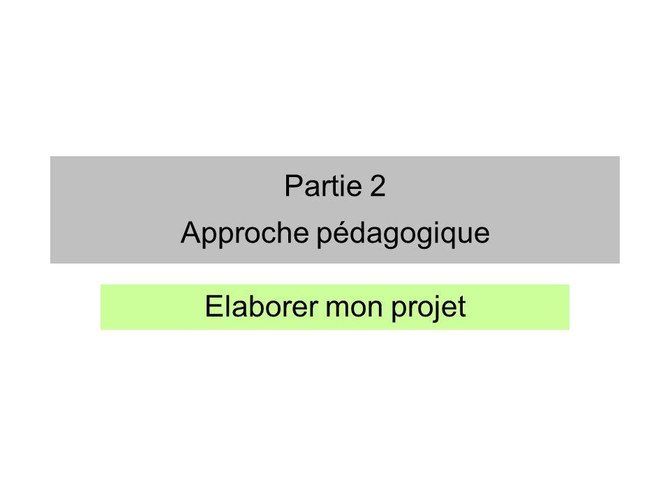 Partie 2 Approche pédagogique Elaborer mon projet