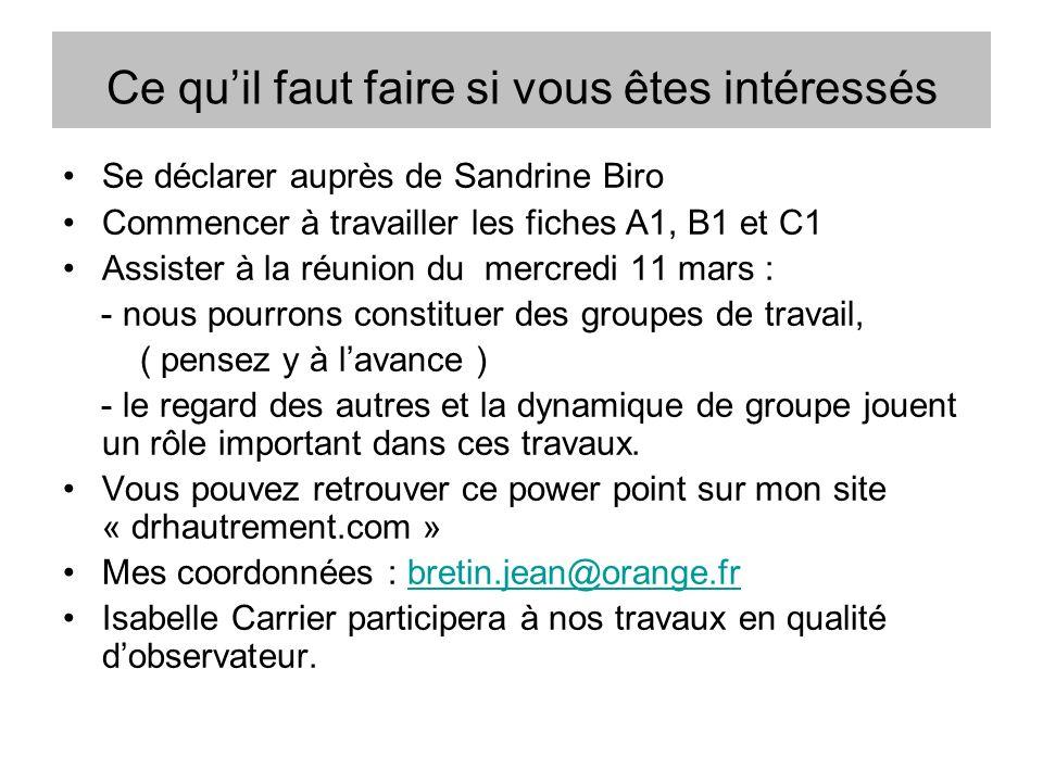 Ce quil faut faire si vous êtes intéressés Se déclarer auprès de Sandrine Biro Commencer à travailler les fiches A1, B1 et C1 Assister à la réunion du