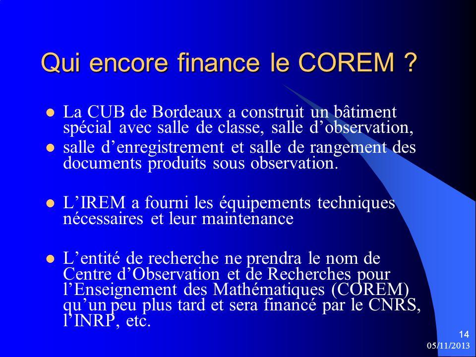 05/11/2013 14 Qui encore finance le COREM ? La CUB de Bordeaux a construit un bâtiment spécial avec salle de classe, salle dobservation, salle denregi
