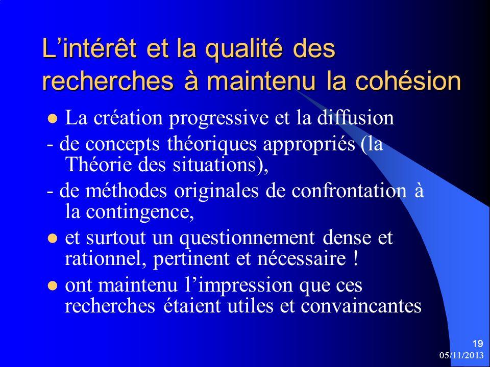 05/11/2013 19 Lintérêt et la qualité des recherches à maintenu la cohésion La création progressive et la diffusion - de concepts théoriques appropriés