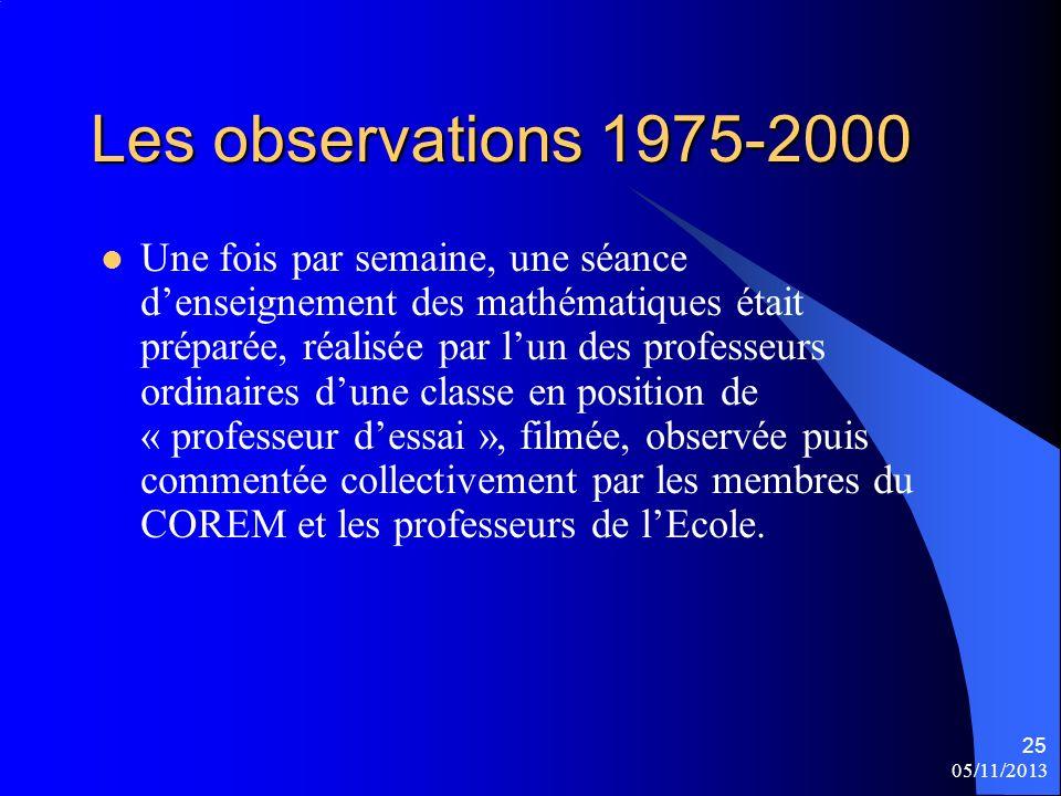 05/11/2013 25 Les observations 1975-2000 Une fois par semaine, une séance denseignement des mathématiques était préparée, réalisée par lun des profess