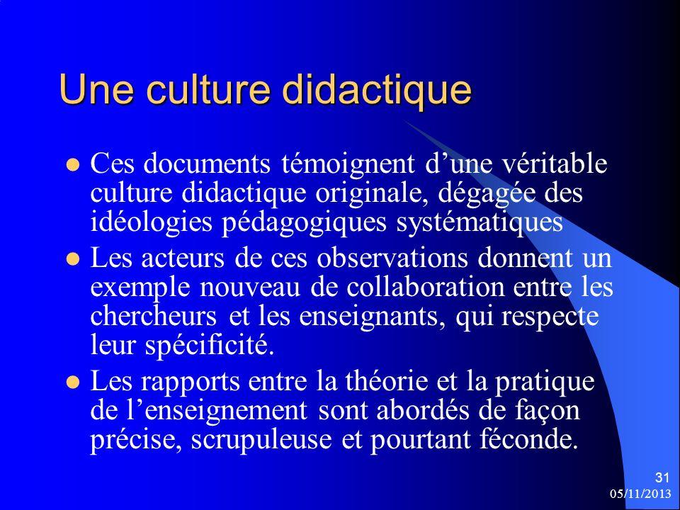 05/11/2013 31 Une culture didactique Ces documents témoignent dune véritable culture didactique originale, dégagée des idéologies pédagogiques systéma