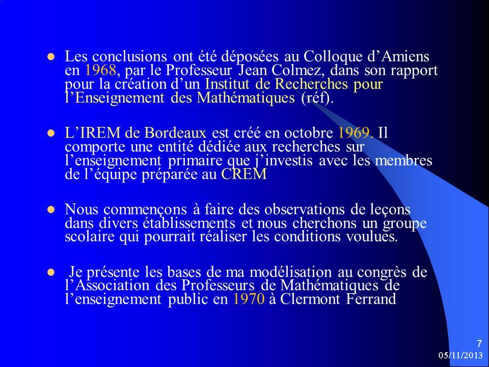 05/11/2013 7 Les conclusions ont été déposées au Colloque dAmiens en 1968, par le Professeur Jean Colmez, dans son rapport pour la création dun Instit