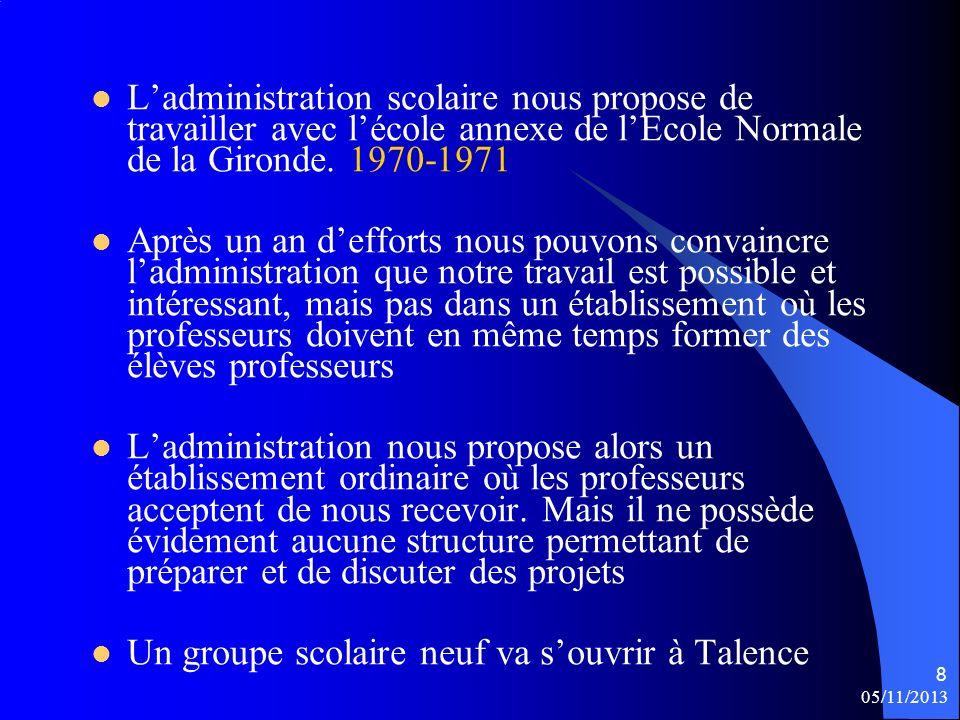 Ladministration scolaire nous propose de travailler avec lécole annexe de lEcole Normale de la Gironde. 1970-1971 Après un an defforts nous pouvons co