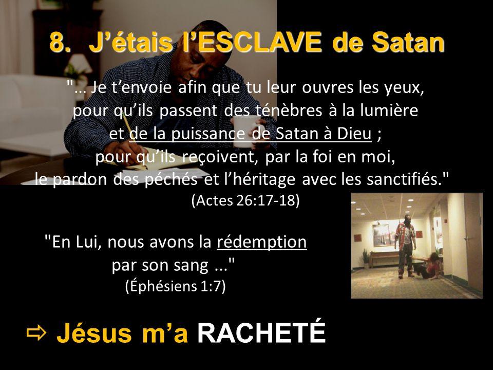 8.Jétais lESCLAVE de Satan Jésus ma RACHETÉ Jésus ma RACHETÉ