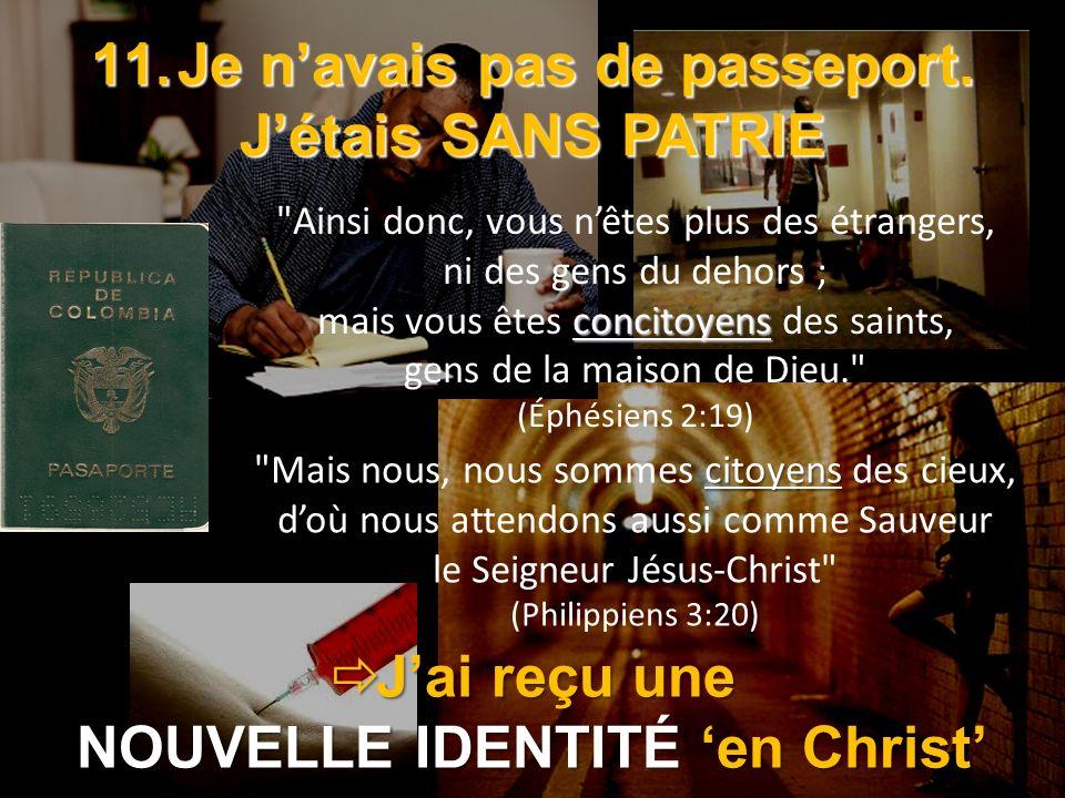 11.Je navais pas de passeport. Jétais SANS PATRIE Jai reçu une Jai reçu une NOUVELLE IDENTITÉ en Christ citoyens