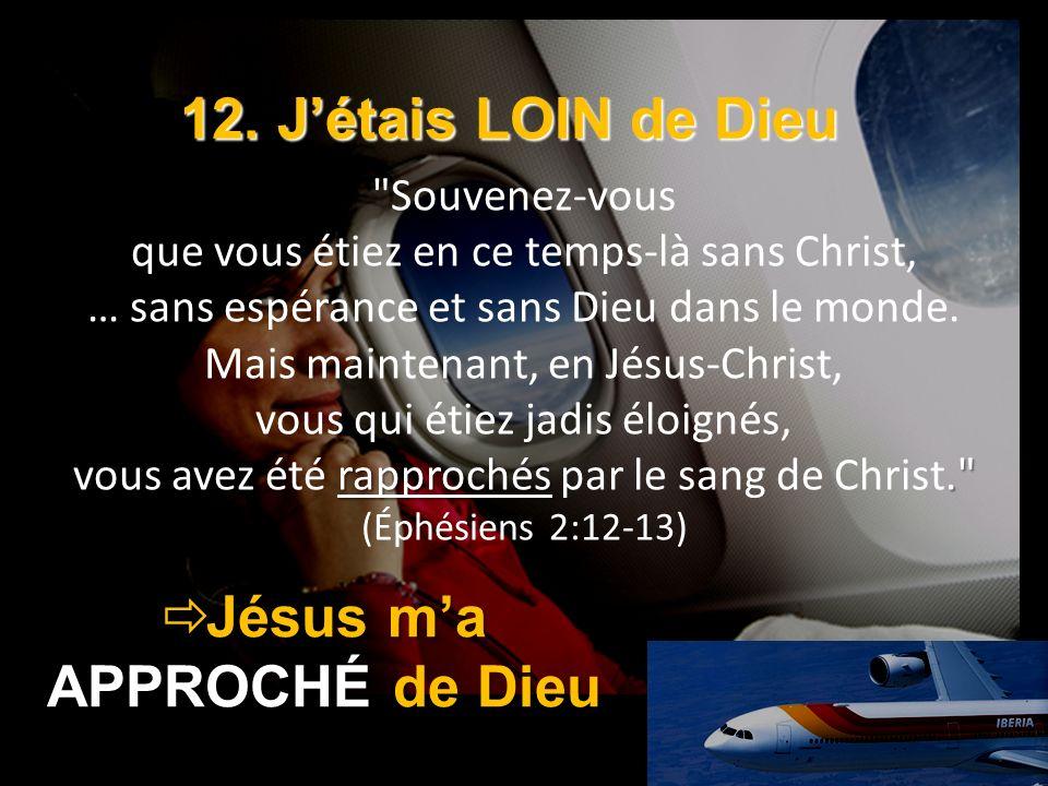 12. Jétais LOIN de Dieu Jésus ma APPROCHÉ de Dieu Jésus ma APPROCHÉ de Dieu