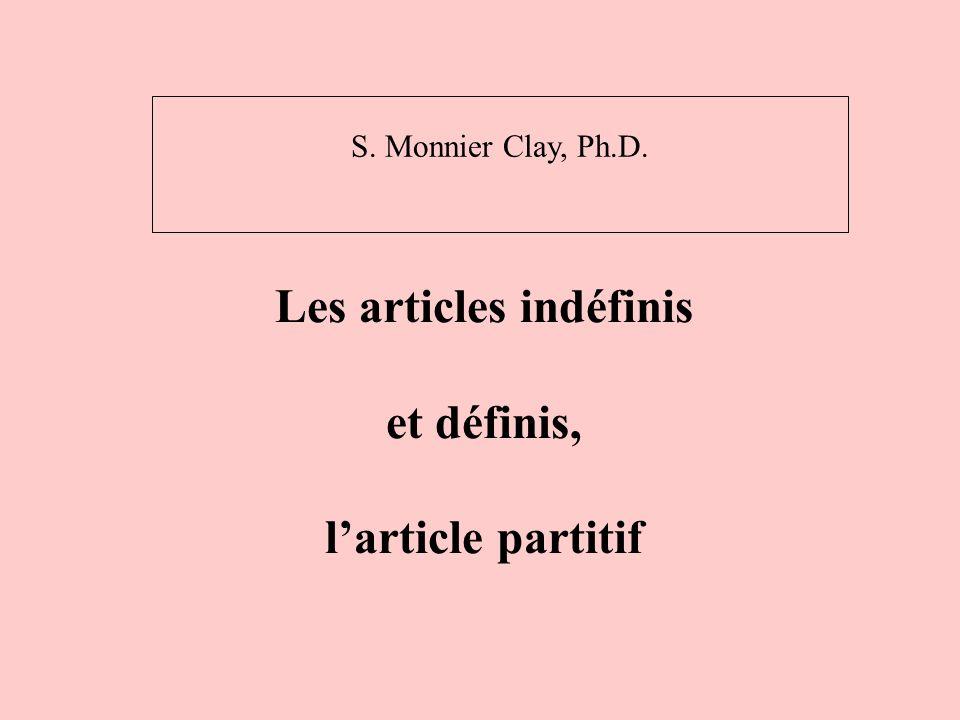 Les articles indéfinis et définis, larticle partitif S. Monnier Clay, Ph.D.