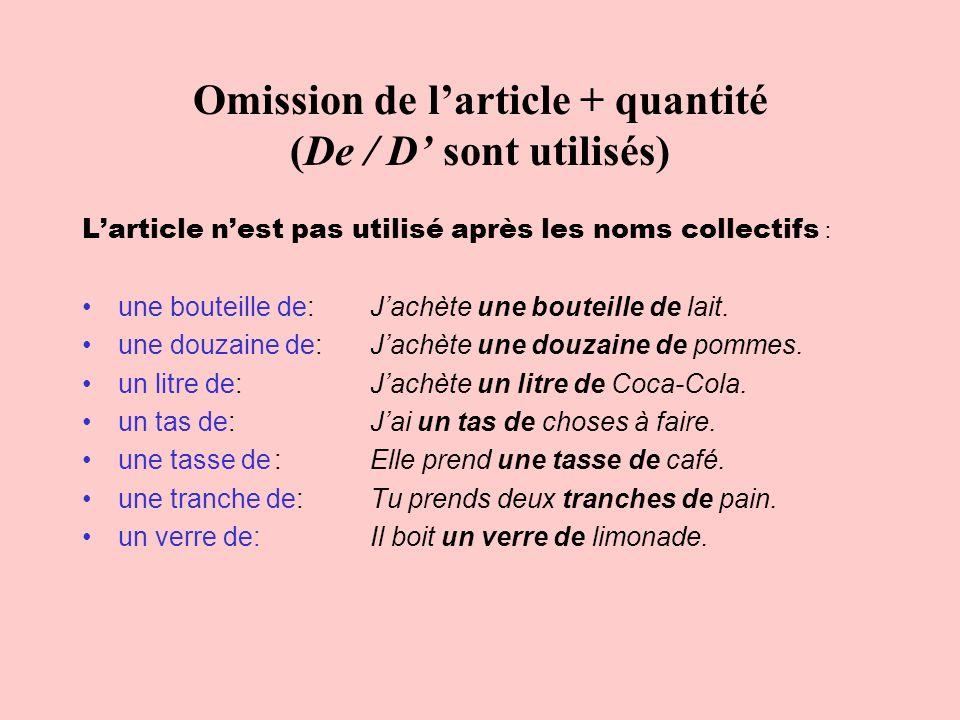 Omission de larticle + quantité (De / D sont utilisés) Larticle nest pas utilisé après les noms collectifs : une bouteille de:Jachète une bouteille de