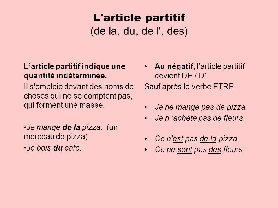 L'article partitif (de la, du, de l', des) Larticle partitif indique une quantité indéterminée. Il s'emploie devant des noms de choses qui ne se compt