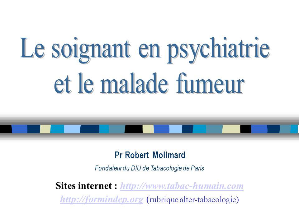 PrRobertMolimard Fondateur du DIU de Tabacologie de Paris Sites internet : http://www.tabac-humain.comhttp://www.tabac-humain.com http://formindep.org