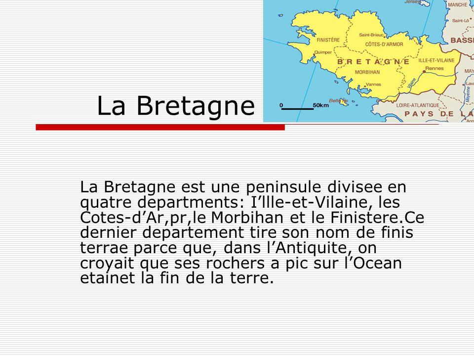 La Bretagne La Bretagne est une peninsule divisee en quatre departments: Illle-et-Vilaine, les Cotes-dAr,pr,le Morbihan et le Finistere.Ce dernier dep