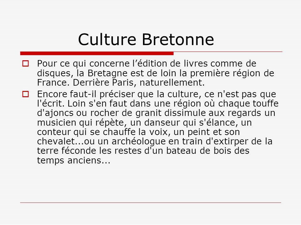 Culture Bretonne Pour ce qui concerne lédition de livres comme de disques, la Bretagne est de loin la première région de France. Derrière Paris, natur