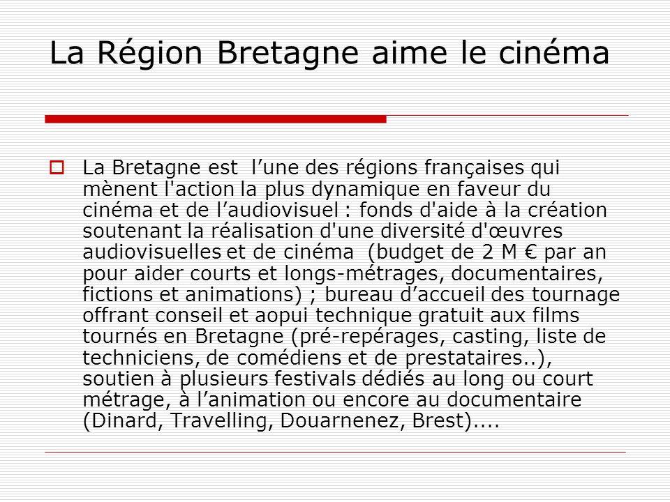 La Région Bretagne aime le cinéma La Bretagne est lune des régions françaises qui mènent l'action la plus dynamique en faveur du cinéma et de laudiovi