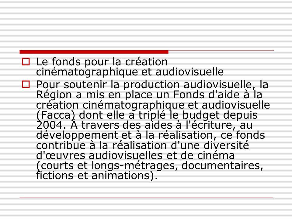 Le fonds pour la création cinématographique et audiovisuelle Pour soutenir la production audiovisuelle, la Région a mis en place un Fonds d'aide à la