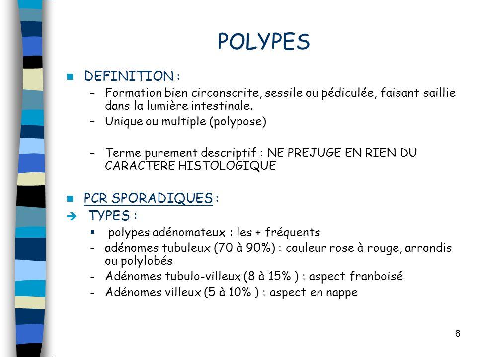 6 POLYPES DEFINITION : –Formation bien circonscrite, sessile ou pédiculée, faisant saillie dans la lumière intestinale. –Unique ou multiple (polypose)