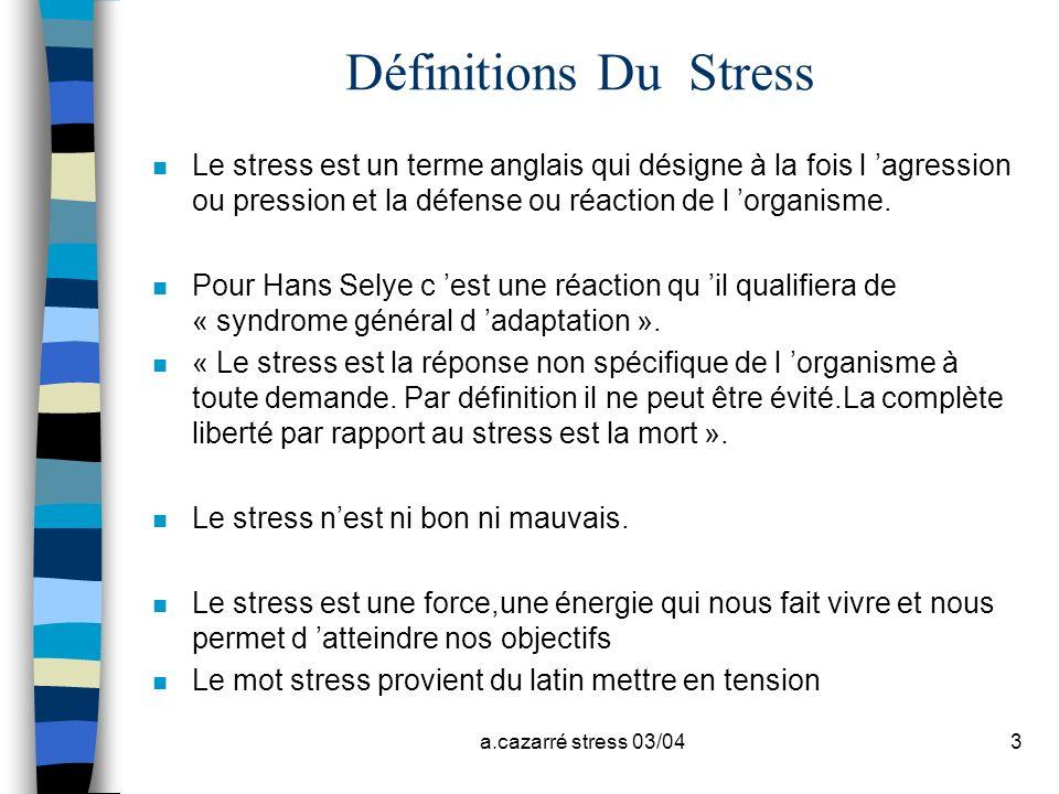 a.cazarré stress 03/043 Définitions Du Stress n Le stress est un terme anglais qui désigne à la fois l agression ou pression et la défense ou réaction