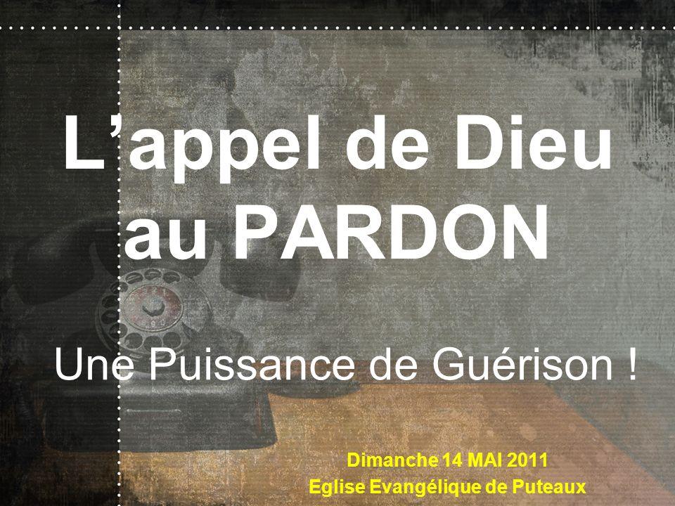 Lappel de Dieu au PARDON Une Puissance de Guérison ! Dimanche 14 MAI 2011 Eglise Evangélique de Puteaux