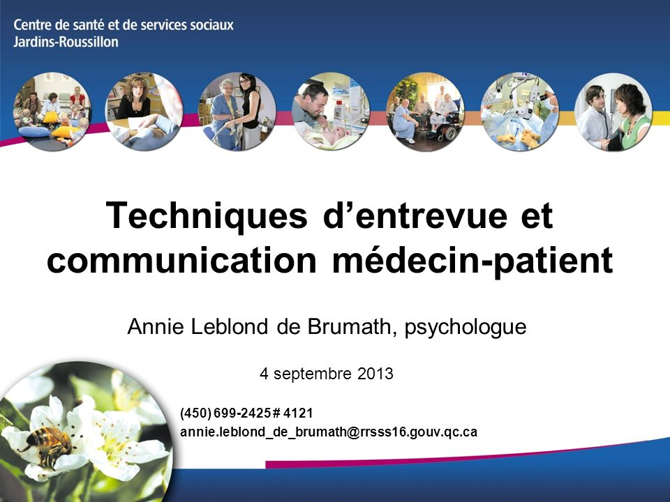 Techniques dentrevue et communication médecin-patient Annie Leblond de Brumath, psychologue 4 septembre 2013 (450) 699-2425 # 4121 annie.leblond_de_br