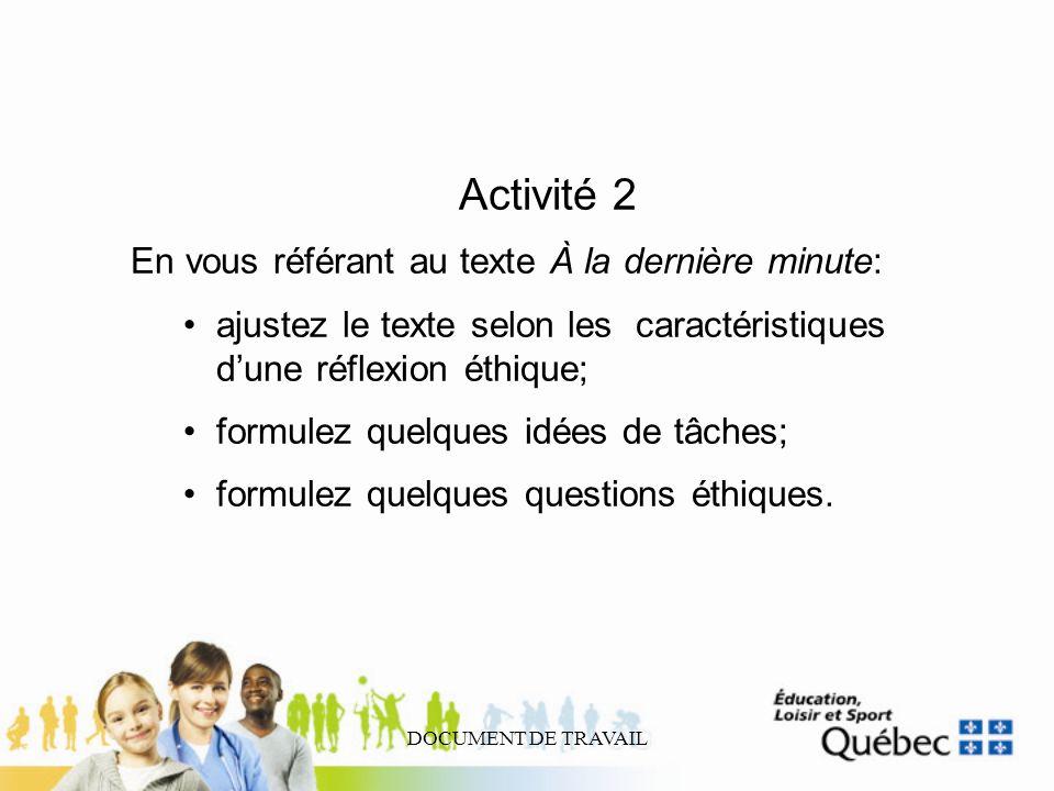 DOCUMENT DE TRAVAIL Activité 2 En vous référant au texte À la dernière minute: ajustez le texte selon les caractéristiques dune réflexion éthique; for