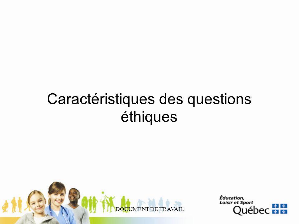 DOCUMENT DE TRAVAIL Caractéristiques des questions éthiques