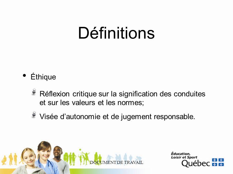 DOCUMENT DE TRAVAIL Définitions Éthique Réflexion critique sur la signification des conduites et sur les valeurs et les normes; Visée dautonomie et de